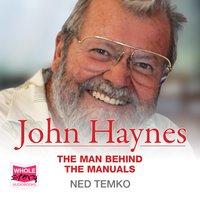 John Haynes: The Man Behind the Manuals - Ned Temko