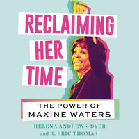 Reclaiming Her Time: The Power of Maxine Waters - Helena Andrews-Dyer, Eric R. Thomas