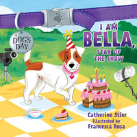 I am Bella, Star of the Show - Catherine Stier