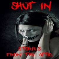 Shut In - Stories From The Attic