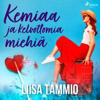Kemiaa ja kelvottomia miehiä - Liisa Tammio
