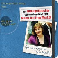 Das total gefälschte Geheim-Tagebuch vom Mann von Frau Merkel - Diverse Autoren