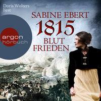 1815: Blutfrieden - Sabine Ebert