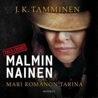 Malmin nainen - Mari Romanon tarina - J.K. Tamminen