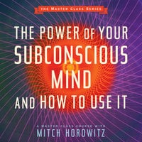The Power of Your Subconscious Mind and How to Use It - Mitch Horowitz