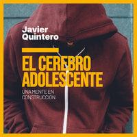 El cerebro adolescente. Una mente en construcción - Javier Quintero Gutiérrez del Álamo, Javier Quintero