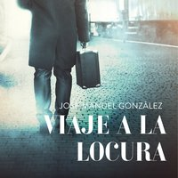 Viaje a la locura - José Manuel González