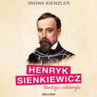 Henryk Sienkiewicz dandys i celebryta - Iwona Kienzler