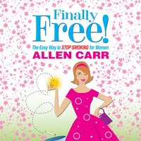 Finally Free!: The Easy Way to Stop Smoking for Women - Allen Carr