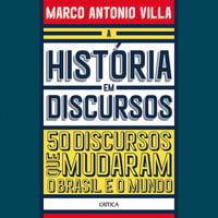 A história em discursos - Marco Antonio Villa