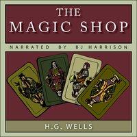 The Magic Shop - H.G. Wells
