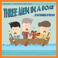 Three Men In a Boat... To Say Nothing of the Dog - Jerome K. Jerome