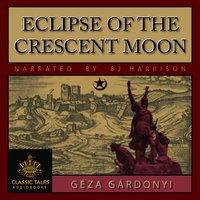 Eclipse of the Crescent Moon - Géza Gárdonyi