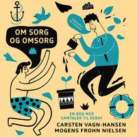 Om sorg og omsorg: en bog med samtaler til debat - Carsten Vagn-Hansen, Mogens Frohn Nielsen