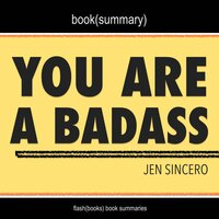You Are a Badass by Jen Sincero - Book Summary - Jen Sincero, Flashbooks