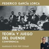 Teoría y juego del duende: narrado por Pep Tosar - Federico García Lorca