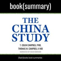 The China Study by T. Colin Campbell PhD, Thomas M. Campbell II MD - Book Summary - Flashbooks