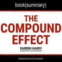 The Compound Effect by Darren Hardy - Book Summary - Flashbooks