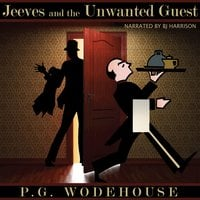 Jeeves and the Unwanted Guest - P.G. Wodehouse