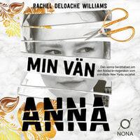 Min vän Anna : Den sanna berättelsen om den falska arvtagerskan som svindlade New Yorks societet - Rachel DeLoache Williams