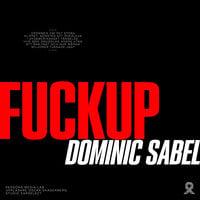 FUCKUP - Dominic Sabel