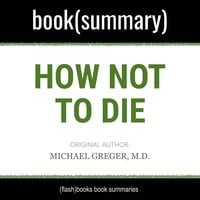 How Not to Die by Michael Greger MD, Gene Stone - Book Summary - Flashbooks