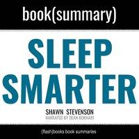Sleep Smarter by Shawn Stevenson - Book Summary - Dean Bokhari, Flashbooks