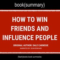 How to Win Friends and Influence People by Dale Carnegie - Book Summary - Flashbooks