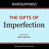 The Gifts of Imperfection by Brené Brown - Book Summary - Flashbooks