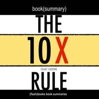 Book Summary of The 10X Rule by Grant Cardone - Flashbooks