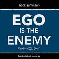 Book Summary of Ego Is The Enemy by Ryan Holiday - Flashbooks