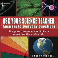 Ask Your Science Teacher: Answers to Everyday Questions - Larry Scheckel