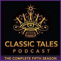 The Classic Tales Podcast, Season Five - Arthur Conan Doyle, H.G. Wells, Edgar Allan Poe, E.M. Forster, L Frank Baum, Ayn Rand, Gaston Leroux, P.G. Wodehouse, Johnston McCulley, Oscar Wilde, Bram Stoker, Agatha Christie, Hans Christian Andersen, Sheridan Le Fanu, Charles F. Hall