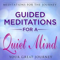 Guided Meditations for a Quiet Mind - Your Great Journey
