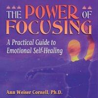 The Power of Focusing: A Practical Guide to Emotional Self-Healinng - Ann Weiser Cornell