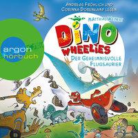 Dino Wheelies: Der geheimnisvolle Flugsaurier - Matthias Weinert