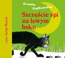 Szczęście śpi na lewym boku - Renata Piątkowska