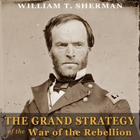 The Grand Strategy of the War of the Rebellion - William T. Sherman