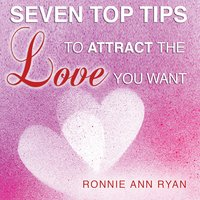 Seven Top Tips to Attract the Love You Want - Ronnie Ann Ryan