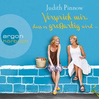 Versprich mir, dass es großartig wird - Judith Pinnow