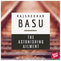 The Astonishing Ailment - Rajshekhar Basu