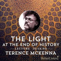The Light at the End of History - Terence McKenna