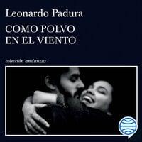 Como polvo en el viento - Leonardo Padura
