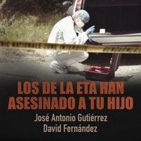 Los de la ETA han asesinado a tu hijo - David Fernández, José Antonio Gutiérrez