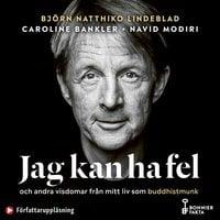 Jag kan ha fel och andra visdomar från mitt liv som buddhistmunk - Björn Natthiko Lindeblad, Navid Modiri, Caroline Bankler