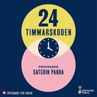 24-timmarskoden : Hur tajming av mat, sömn och träning ger effekter på hjärna, immunförsvar och vikt - Satchin Panda