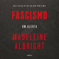 Fascismo: um alerta - Madeleine Albright