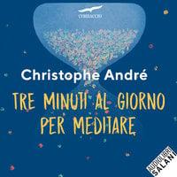 Tre minuti al giorno per meditare - Christophe Andre