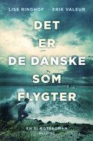 Det er de danske som flygter - Erik Valeur, Lise Ringhof