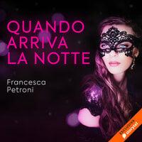 Quando arriva la notte - Francesca Petroni